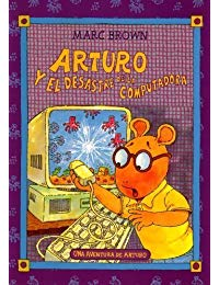Arturo y el Desastre de la Computadora = Arthur's Computer Disaster