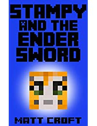 Stampy and the Ender Sword: Novel Inspired by StampyLongNose (Stampy's Super Secret Sidequests Book 3)
