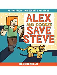 Alex and Cookie Save Steve: Adventures of Alex and Cookie, Book 1