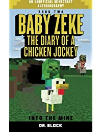 Baby Zeke: Into the Mine: The diary of a chicken jockey, book 2 (an unofficial Minecraft autobiography)
