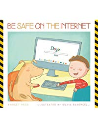 Be Safe on the Internet (Be Safe!)