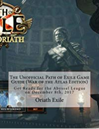 The Unofficial Path of Exile Game Guide (War of the Atlas Edition): Get Ready for the Abyssal League on December 8th, 2017