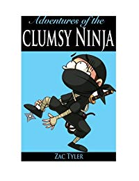Adventures Of The Clumsy Ninja: Hilarious Adventure Kids Ages 6 - 12