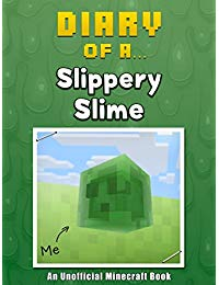 Diary of a Slippery Slime [An Unofficial Minecraft Book] (Crafty Tales Book 60)