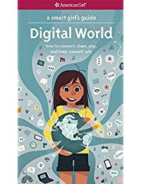 A Smart Girl's Guide: Digital World: How to Connect, Share, Play, and Keep Yourself Safe