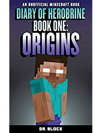 Diary of Herobrine: Origins (an unofficial Minecraft book) (The Herobrine Story Book 1)