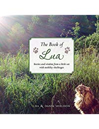 The Book of Lua: Stories and Wisdom from a Little Cat with Mobility Challenges