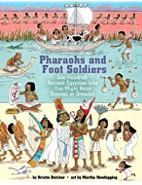 Pharaohs and Foot Soldiers: One Hundred Ancient Egyptian Jobs You Might Have Desired or Dreaded