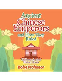 Ancient Chinese Emperors and How They Ruled-Children's Ancient History Books