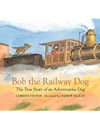 Bob the Railway Dog: The True Story of an Adventurous Dog