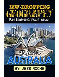 Jaw-Dropping Geography: Fun Learning Facts About Amazing Australia: Illustrated Fun Learning For Kids