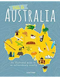 This is Australia: An illustrated guide to an extraordinary country