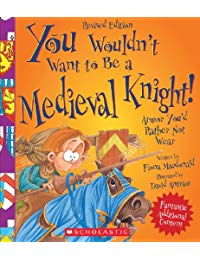 You Wouldn't Want to Be a Medieval Knight! (Revised Edition): Armor You'd Rather Not Wear