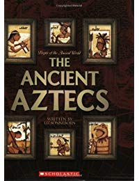 People of the Ancient World: The Ancient Aztecs