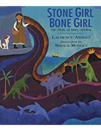 Stone Girl Bone Girl: The Story of Mary Anning of Lyme Regis