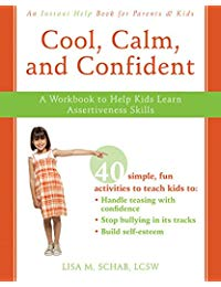 Cool, Calm, and Confident: A Workbook to Help Kids Learn Assertiveness Skills