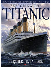 Exploring the Titanic: How the Greatest Ship Ever Lost - Was Found