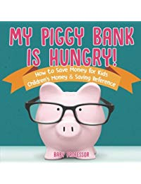 My Piggy Bank is Hungry! How to Save money for Kids | Children's Money & Saving Reference