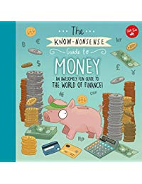 The Know-Nonsense Guide to Money: An Awesomely Fun Guide to the World of Finance!