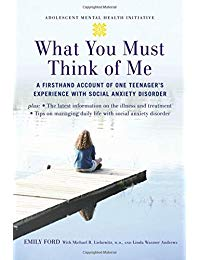 What You Must Think of Me: A Firsthand Account of One Teenager's Experience with Social Anxiety Disorder