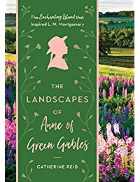 The Landscapes of Anne of Green Gables: The Enchanting Island that Inspired L. M. Montgomery