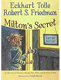 Milton's Secret: An Adventure of Discovery Through Then, When and the Power of Now