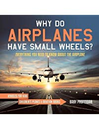 Why Do Airplanes Have Small Wheels? Everything You Need to Know About The Airplane - Vehicles for Kids | Children's Planes & Aviation Books
