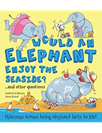 Would An Elephant Enjoy the Beach?: Hilarious scenes bring elephant facts to life!