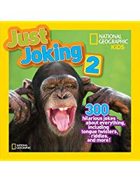 National Geographic Kids Just Joking 2: 300 Hilarious Jokes About Everything, Including Tongue Twisters, Riddles, and More