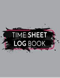 Time Sheet Log Book: Employee Hour Tracker (Time Sheet Notebook)(V2)