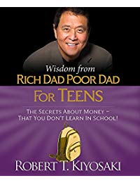 Wisdom from Rich Dad, Poor Dad for Teens: The Secrets about Money--That You Don't Learn in School!