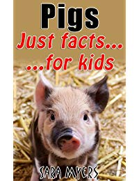 Pigs : Just Facts For Kids