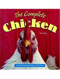 The Complete Chicken: An Entertaining History Of Chickens