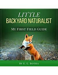 Little Backyard Naturalist (My First Field Guide Book 4)