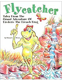 Flycatcher : Tales From The Grand Adventure of Frederic the French Frog
