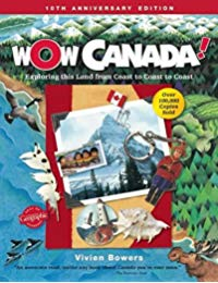 Wow Canada!: Exploring this Land from Coast to Coast to Coast