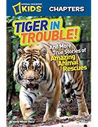 National Geographic Kids Chapters: Tiger in Trouble!: and More True Stories of Amazing Animal Rescues