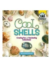 Cool Shells:: Creating Fun and Fascinating Collections!