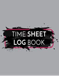 Time Sheet Log Book: Employee Hour Tracker (Time Sheet Notebook)(V2)
