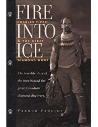 Fire into Ice: Charles Fipke & the Great Diamond Hunt