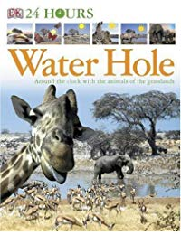 Water Hole: Around the Clock with the Animals of the Grasslands