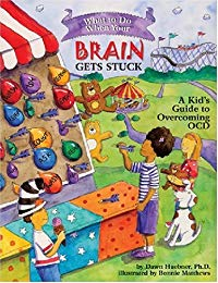 What to Do When Your Brain Gets Stuck: A Kids Guide to Overcoming OCD