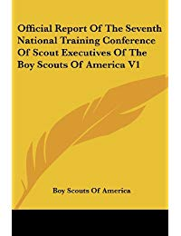 Official Report of the Seventh National Training Conference of Scout Executives of the Boy Scouts of America V1