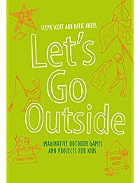 Let's Go Outside: Sticks and Stones - Nature Adventures, Games and Projects for Kids