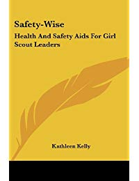 Safety-Wise: Health and Safety AIDS for Girl Scout Leaders